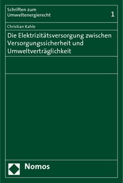 Band 1: Christian Kahle, Die Elektrizitätsversorgung zwischen Versorgungssicherheit und Umweltverträglichkeit, 2009