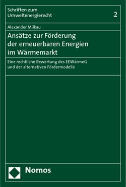 Band 2: Alexander Milkau, Ansätze zur Förderung der erneuerbaren Energien im Wärmemarkt, 2009