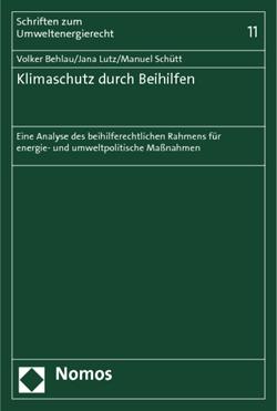 Band 11: Volker Behlau/Jana Lutz/Manuel Schütt, Klimaschutz durch Beihilfen – Eine Analyse des beihilferechtlichen Rahmens für energie- und umweltpolitische Maßnahmen, 2012