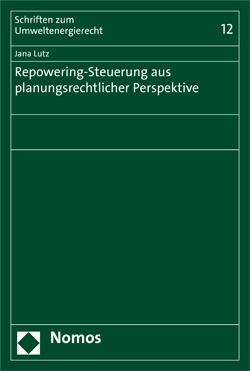 Band 12: Jana Lutz, Repowering - Steuerung aus planungsrechtlicher Perspektive, 2012