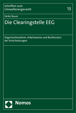 Band 13: Heike Bauer, Die Clearingstelle EEG - Organisation, Arbeitsweise und Rechtsnatur der Entscheidungen, 2012