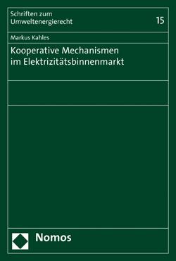 Band 15: Markus Kahles, Kooperative Mechanismen im Elektrizitätsbinnenmarkt, 2014