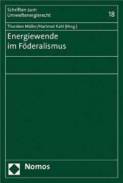 Band 18: Thorsten Müller/Hartmut Kahl (Hrsg.), Energiewende im Föderalismus, 2015