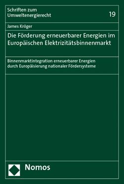 Band 19: James Kröger, Die Förderung erneuerbarer Energien im Europäischen Elektrizitätsbinnenmarkt, 2015